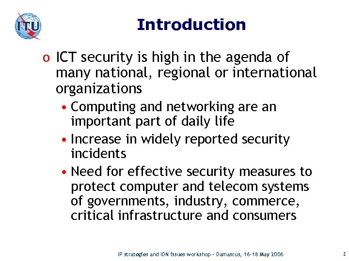 Introduction o ICT security is high in the agenda of many national, regional or