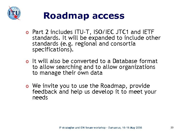 Roadmap access o Part 2 includes ITU-T, ISO/IEC JTC 1 and IETF standards. It