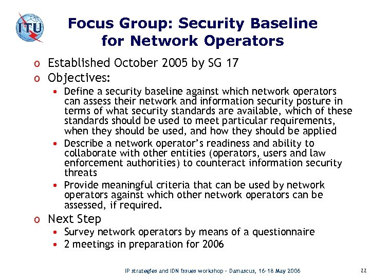 Focus Group: Security Baseline for Network Operators o Established October 2005 by SG 17