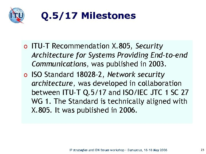 Q. 5/17 Milestones o ITU-T Recommendation X. 805, Security Architecture for Systems Providing End-to-end
