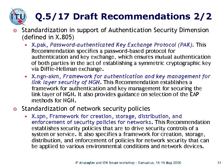 Q. 5/17 Draft Recommendations 2/2 o Standardization in support of Authentication Security Dimension (defined