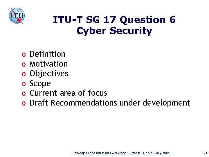 ITU-T SG 17 Question 6 Cyber Security o o o Definition Motivation Objectives Scope