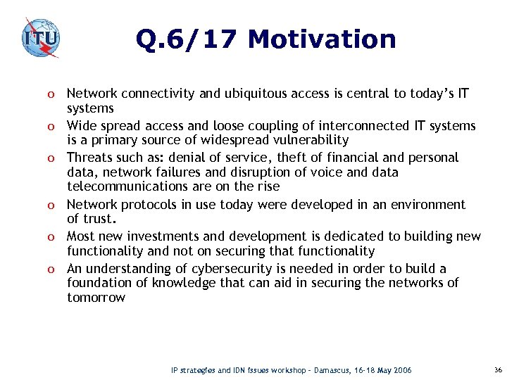Q. 6/17 Motivation o Network connectivity and ubiquitous access is central to today's IT