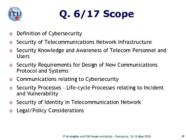 Q. 6/17 Scope o Definition of Cybersecurity o Security of Telecommunications Network Infrastructure o