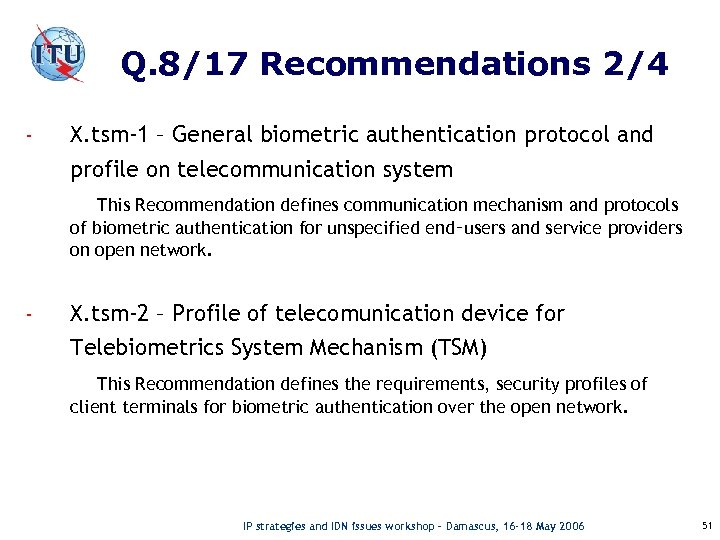 Q. 8/17 Recommendations 2/4 - X. tsm-1 – General biometric authentication protocol and profile