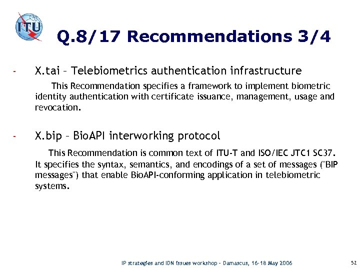 Q. 8/17 Recommendations 3/4 - X. tai – Telebiometrics authentication infrastructure This Recommendation specifies