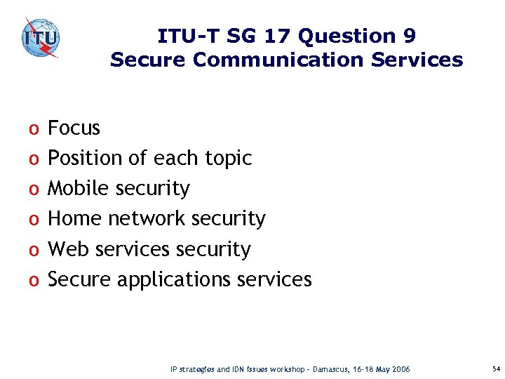 ITU-T SG 17 Question 9 Secure Communication Services o Focus o Position of each