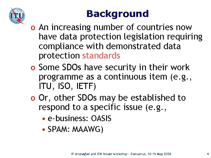 Background o An increasing number of countries now have data protection legislation requiring compliance