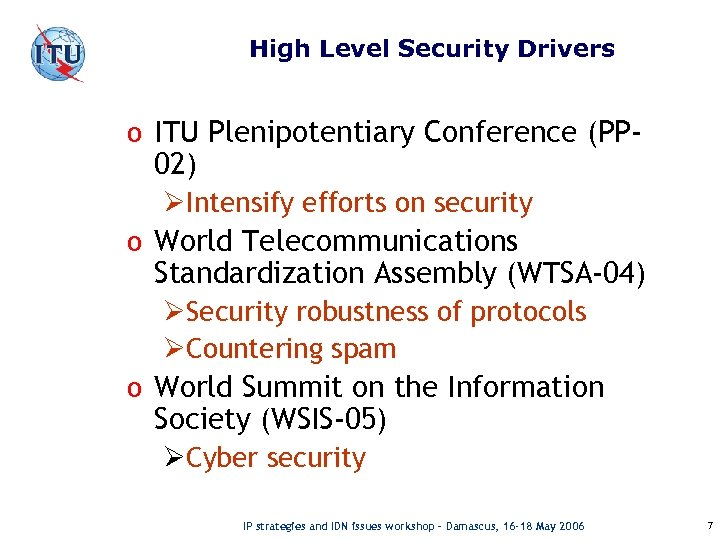 High Level Security Drivers o ITU Plenipotentiary Conference (PP- 02) ØIntensify efforts on security