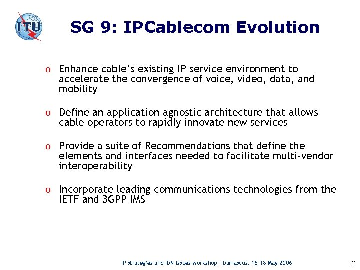SG 9: IPCablecom Evolution o Enhance cable's existing IP service environment to accelerate the