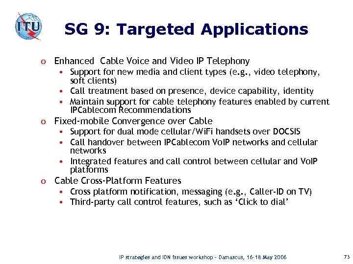 SG 9: Targeted Applications o Enhanced Cable Voice and Video IP Telephony • Support