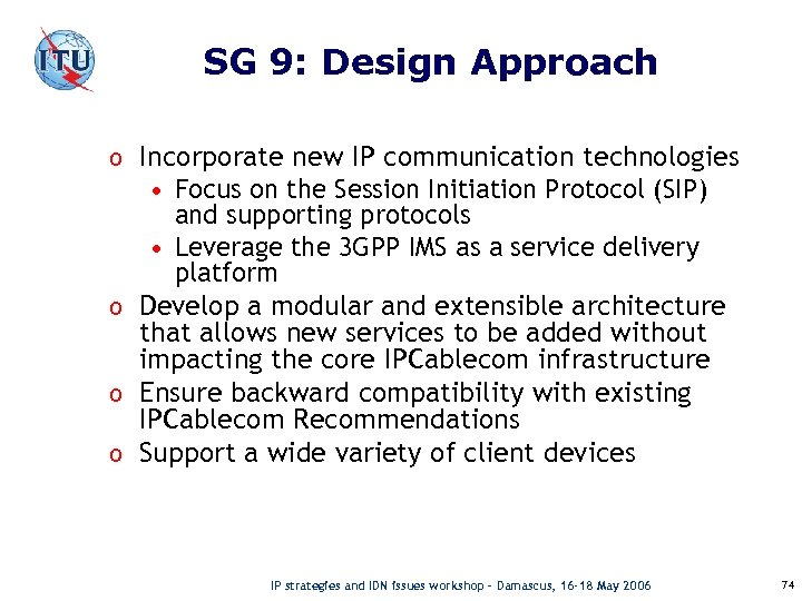 SG 9: Design Approach o Incorporate new IP communication technologies • Focus on the