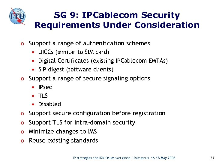 SG 9: IPCablecom Security Requirements Under Consideration o Support a range of authentication schemes