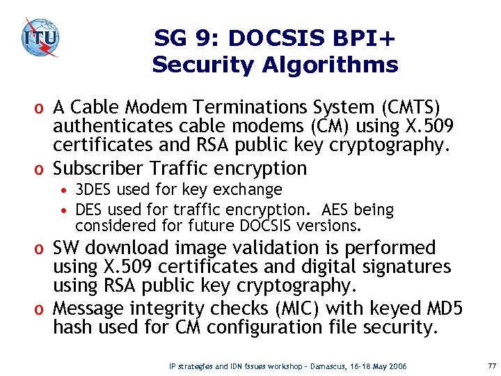 SG 9: DOCSIS BPI+ Security Algorithms o A Cable Modem Terminations System (CMTS) authenticates