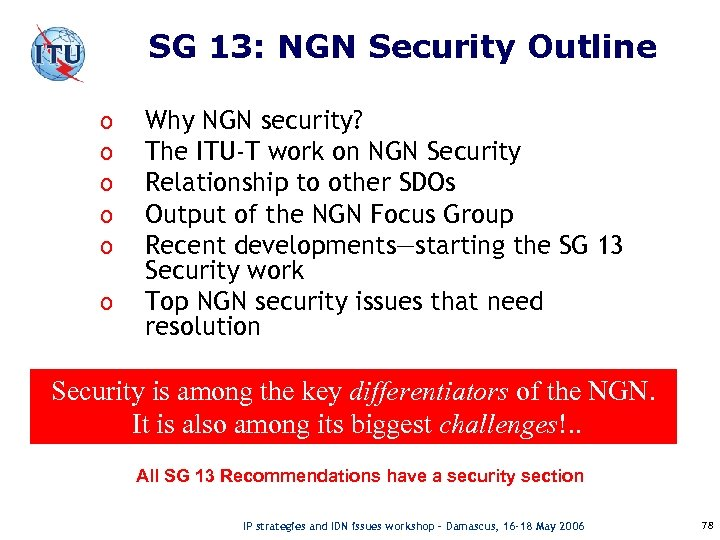 SG 13: NGN Security Outline o o o Why NGN security? The ITU-T work