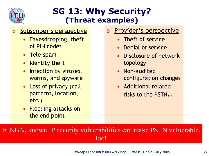 SG 13: Why Security? (Threat examples) o Subscriber's perspective • Eavesdropping, theft of PIN