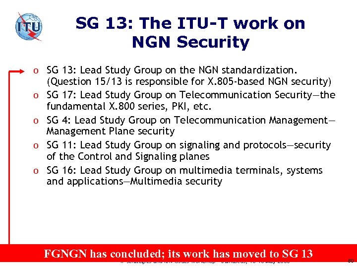 SG 13: The ITU-T work on NGN Security o SG 13: Lead Study Group