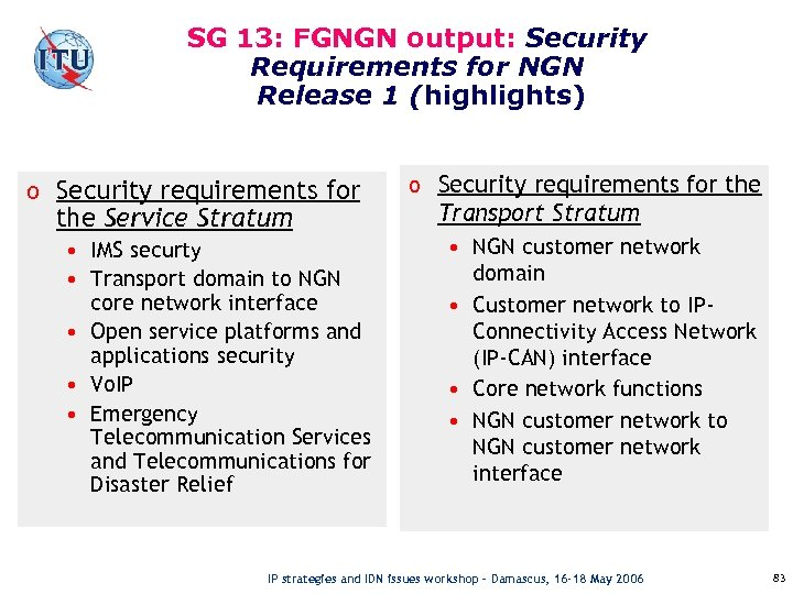 SG 13: FGNGN output: Security Requirements for NGN Release 1 (highlights) o Security requirements