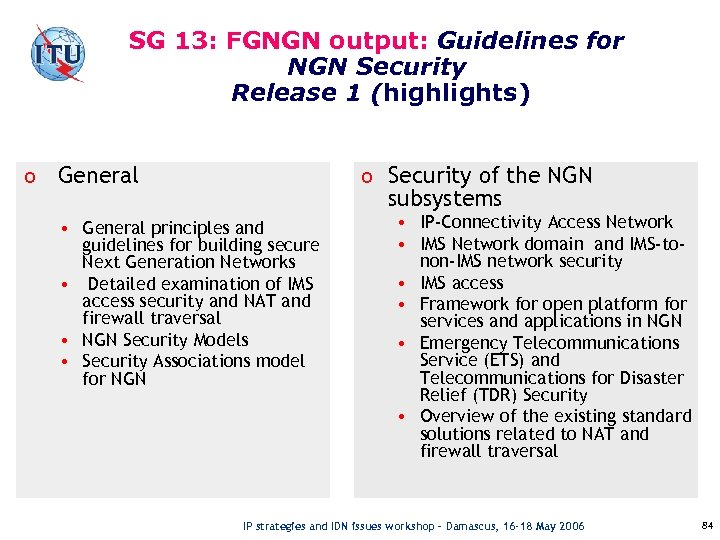 SG 13: FGNGN output: Guidelines for NGN Security Release 1 (highlights) o General o