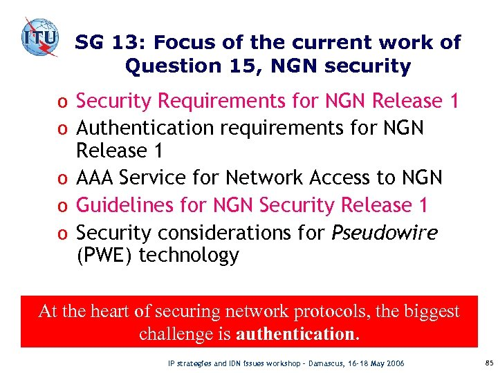 SG 13: Focus of the current work of Question 15, NGN security o Security