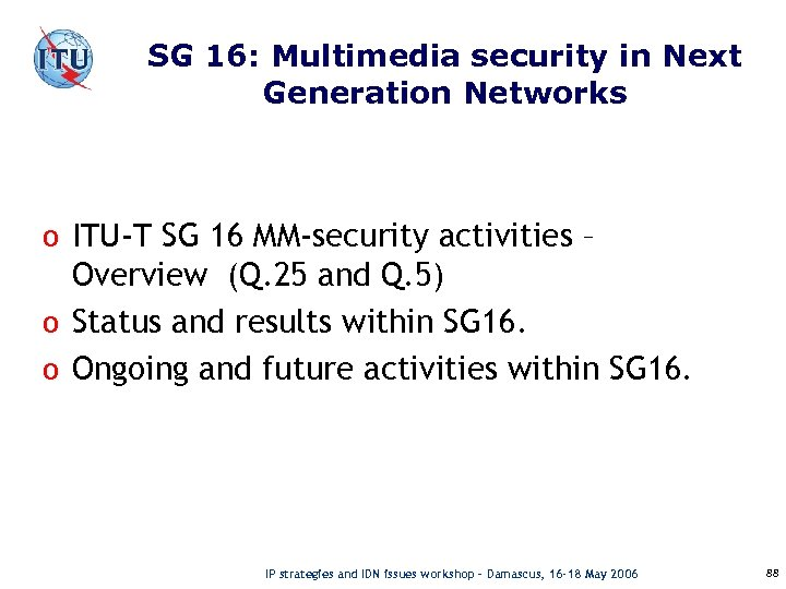 SG 16: Multimedia security in Next Generation Networks o ITU-T SG 16 MM-security activities