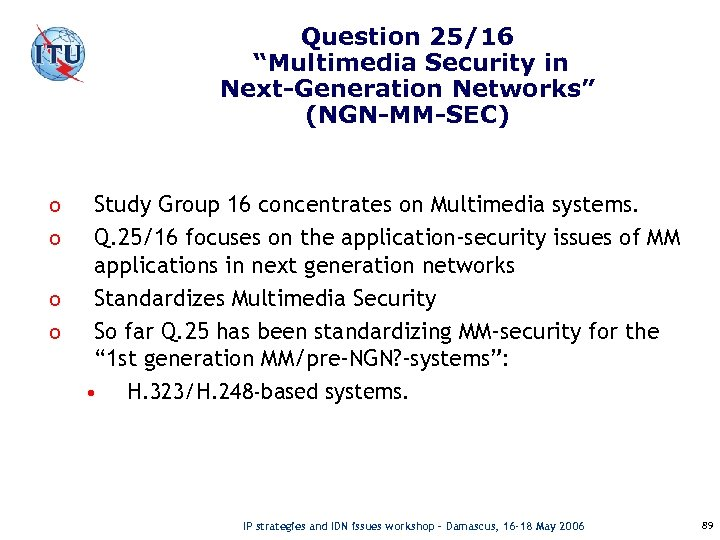 "Question 25/16 ""Multimedia Security in Next-Generation Networks"" (NGN-MM-SEC) o o Study Group 16 concentrates"