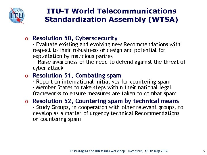ITU-T World Telecommunications Standardization Assembly (WTSA) o Resolution 50, Cyberscecurity - Evaluate existing and