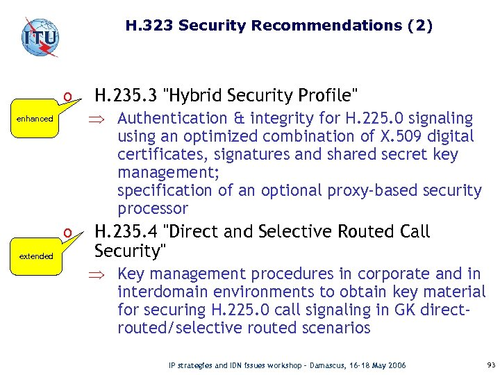 H. 323 Security Recommendations (2) o Þ Authentication & integrity for H. 225. 0