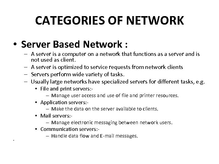 CATEGORIES OF NETWORK • Server Based Network : – A server is a computer
