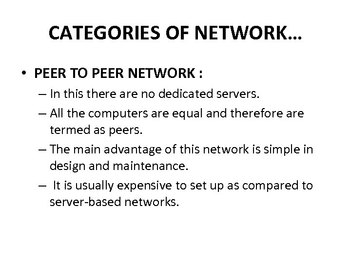 CATEGORIES OF NETWORK… • PEER TO PEER NETWORK : – In this there are