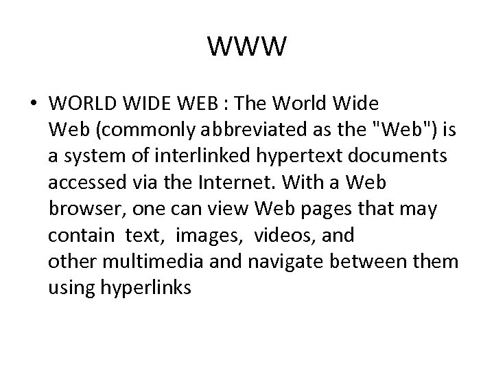 WWW • WORLD WIDE WEB : The World Wide Web (commonly abbreviated as the