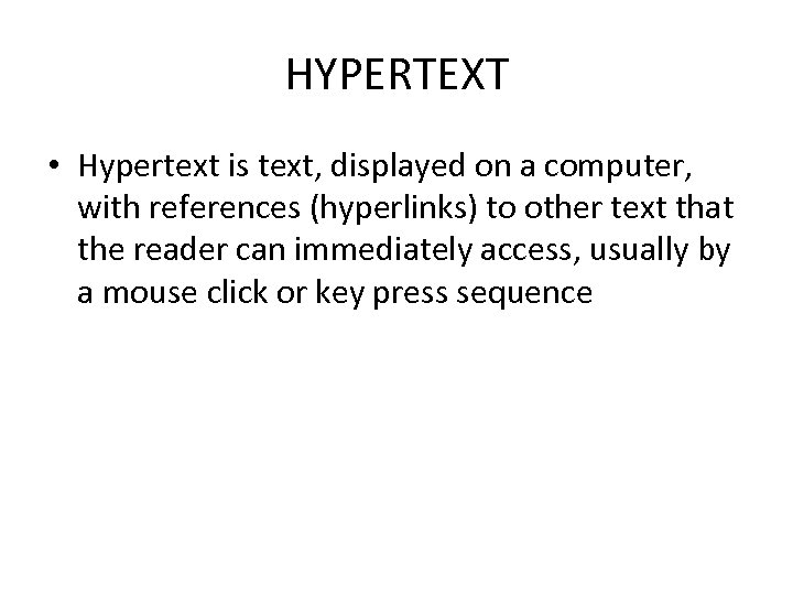 HYPERTEXT • Hypertext is text, displayed on a computer, with references (hyperlinks) to other