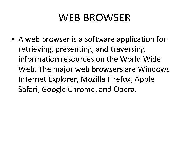 WEB BROWSER • A web browser is a software application for retrieving, presenting, and
