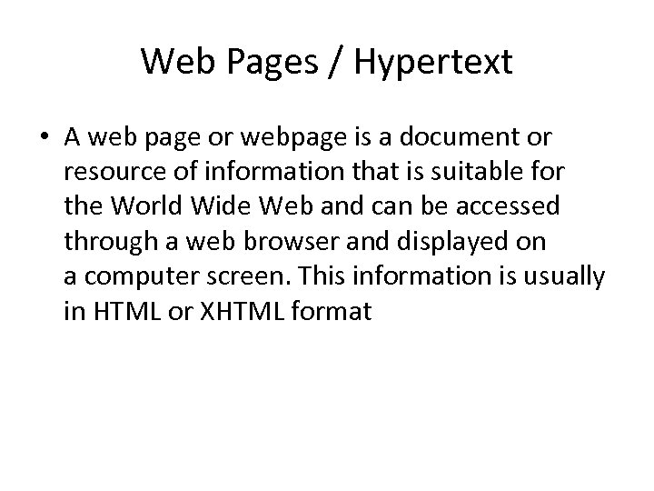 Web Pages / Hypertext • A web page or webpage is a document or