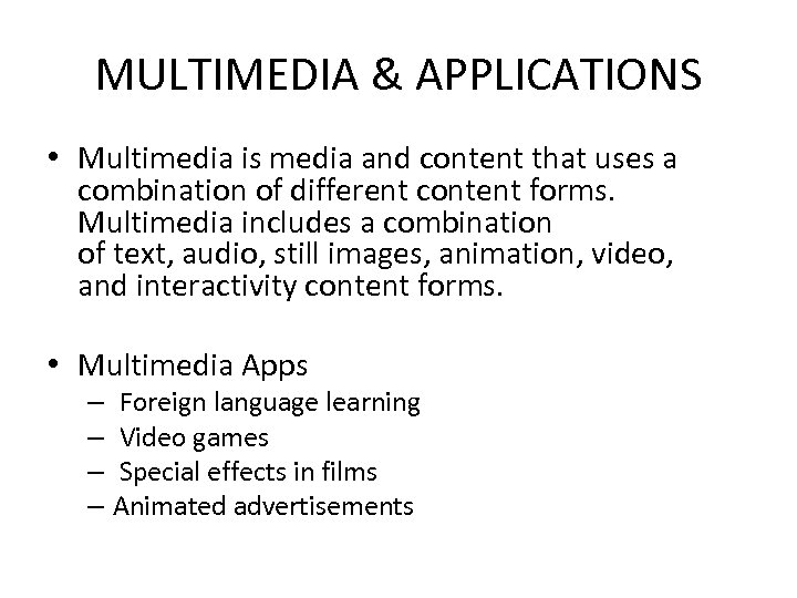 MULTIMEDIA & APPLICATIONS • Multimedia is media and content that uses a combination of