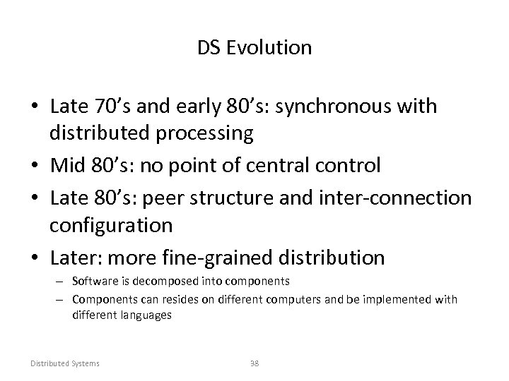 DS Evolution • Late 70's and early 80's: synchronous with distributed processing • Mid