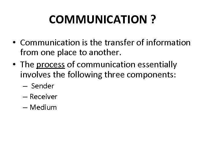 COMMUNICATION ? • Communication is the transfer of information from one place to another.