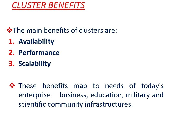 CLUSTER BENEFITS v. The main benefits of clusters are: 1. Availability 2. Performance 3.