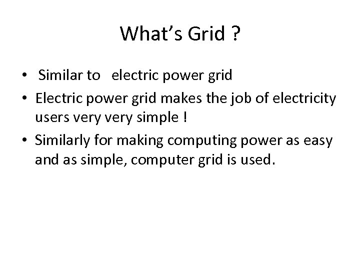 What's Grid ? • Similar to electric power grid • Electric power grid makes