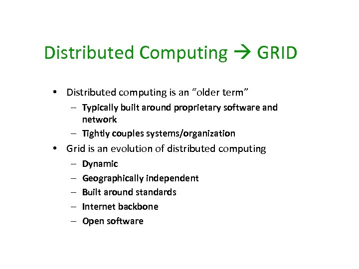 """Distributed Computing GRID • Distributed computing is an """"older term"""" – Typically built around"""