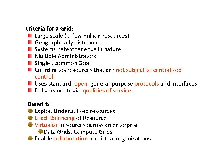 Criteria for a Grid: Large scale ( a few million resources) Geographically distributed Systems