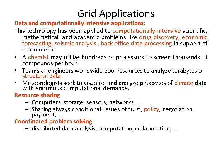 Grid Applications Data and computationally intensive applications: This technology has been applied to computationally-intensive