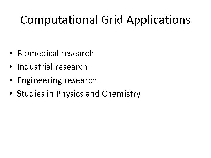 Computational Grid Applications • • Biomedical research Industrial research Engineering research Studies in Physics