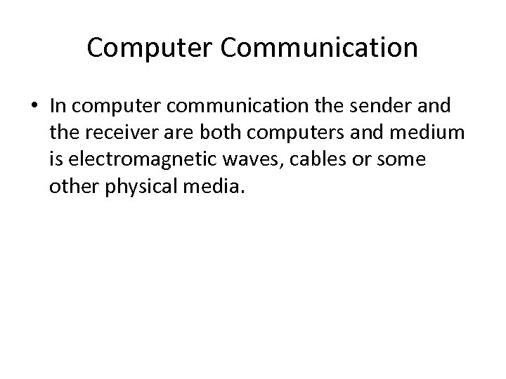 Computer Communication • In computer communication the sender and the receiver are both computers