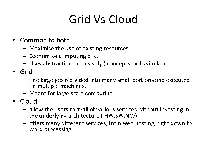 Grid Vs Cloud • Common to both – Maximise the use of existing resources