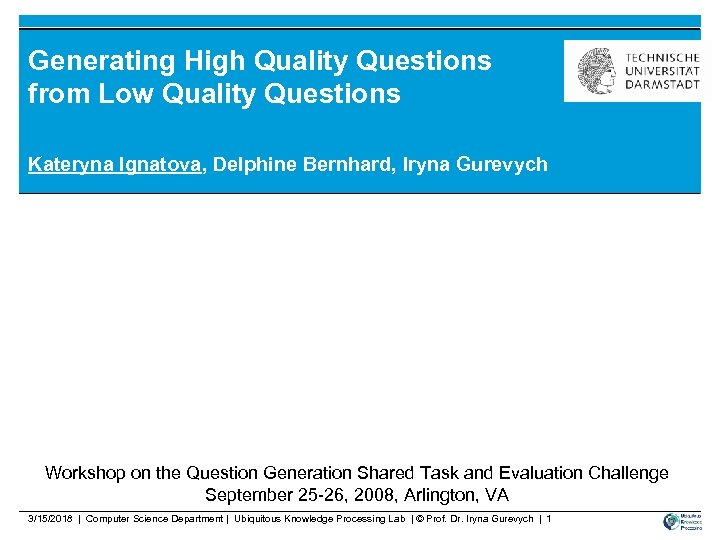 Generating High Quality Questions from Low Quality Questions Kateryna Ignatova, Delphine Bernhard, Iryna Gurevych