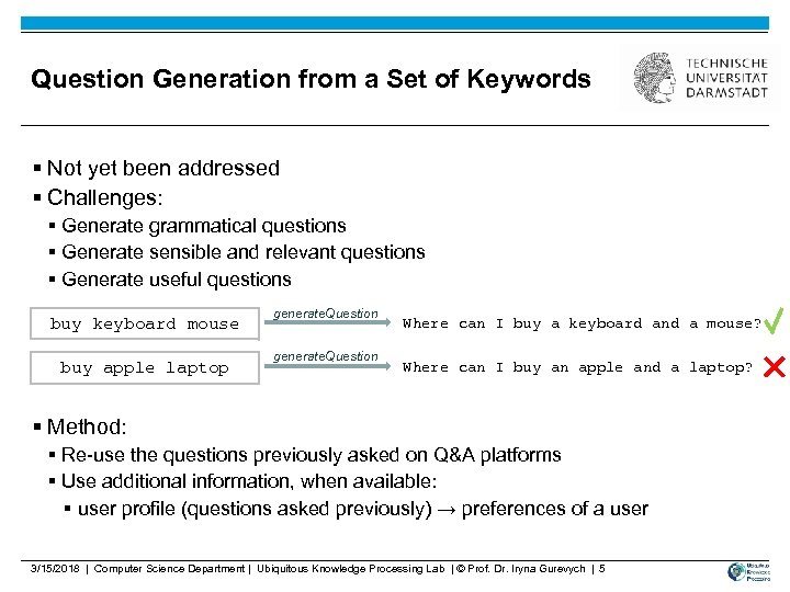 Question Generation from a Set of Keywords § Not yet been addressed § Challenges: