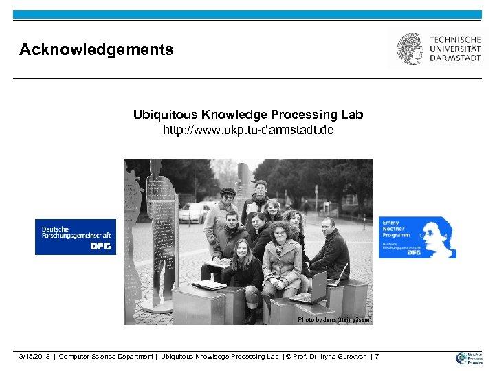 Acknowledgements Ubiquitous Knowledge Processing Lab http: //www. ukp. tu-darmstadt. de 3/15/2018 | Computer Science