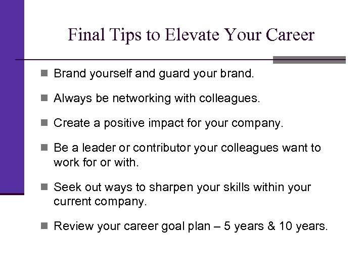 Final Tips to Elevate Your Career n Brand yourself and guard your brand. n