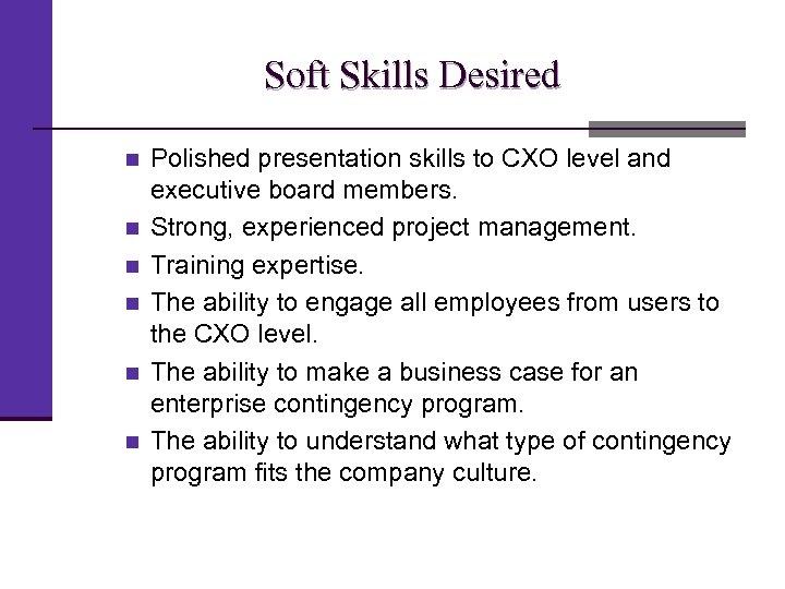 Soft Skills Desired n n n Polished presentation skills to CXO level and executive